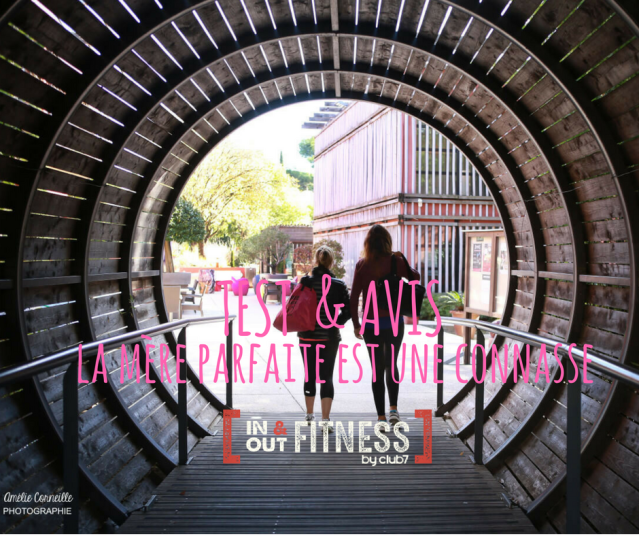 TEST & AVIS la mere parfaite est une connasse in and out fitness club 7 fitness montpellier sport blogueuse maman